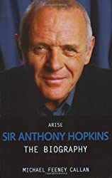 Arise Sir Anthony Hopkins: The Biography