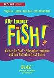 Für immer Fish!: Wie Sie Die Fish!-Philosophie Verankern Und Ihre Motivation Frisch Halten - Stephen C. Lundin