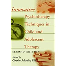 Innovative Psychotherapy Techniques in Child and Adolescent Therapy (Wiley Series on Personality Processes) by Charles E. Schaefer (1999-07-29)