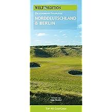 WELT EDITION Top 40 GolfGuide Norddeutschland + Berlin: Die schönsten Golfplätze in Niedersachsen, Schleswig-Holstein, Hamburg, Bremen, Berlin und Mecklenburg-Vorpommern