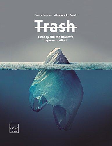 Trash. Tutto quello che dovreste sapere sui rifiuti