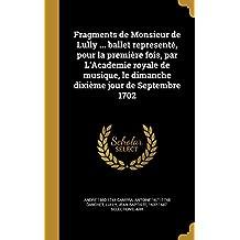 Fragments de Monsieur de Lully ... Ballet Represente, Pour La Premiere Fois, Par L'Academie Royale de Musique, Le Dimanche Dixieme Jour de Septembre 1702