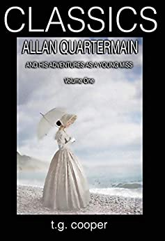 CLASSICS: Allan Quartermain and His Adventures as a Young Miss. Vol 1 by [Cooper, T.G]