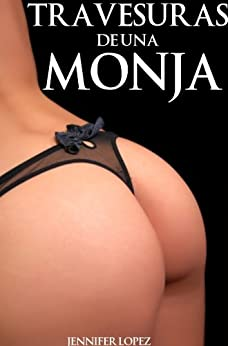 Travesuras De Una Monja (Sexo en Espanol) (Spanish Edition) di [Lopez, Jennifer]