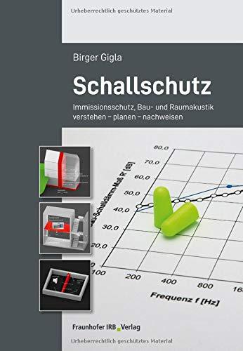Schallschutz: Immissionsschutz, Bau- und Raumakustik verstehen - planen - nachweisen.