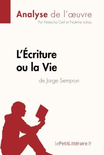 L'criture ou la Vie de Jorge Semprun (Analyse de l'oeuvre): Comprendre La Littrature Avec Lepetitlittraire.Fr