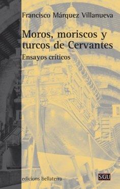 Moros moriscos y turcos de cervantes (General Universitaria) por Marquez Villanu