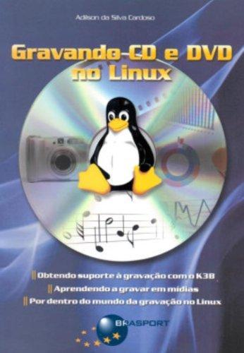 Gravando CD e DVD no Linux (Em Portuguese do Brasil)