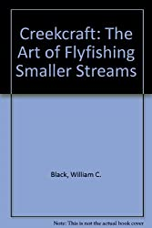 Creekcraft: The Art of Flyfishing Smaller Streams