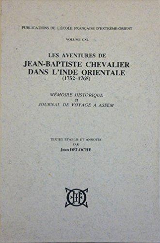 Les Aventures de Jean-Baptiste Chevalier dans l'Inde orientale (1752-1765). Mémoire historique et Journal de voyage à Assem