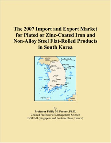 The 2007 Import and Export Market for Plated or Zinc-Coated Iron and Non-Alloy Steel Flat-Rolled Products in South Korea