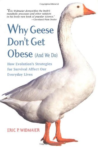 Why Geese Don't Get Obese (and We Do): How Evolution's Strategies for Survival Affect Our Everday Lives by Eric P. Widmaier (2000-01-13)