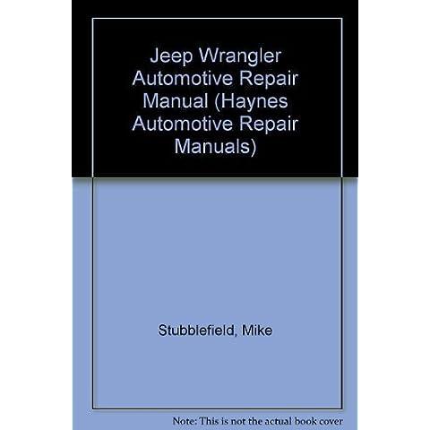 Jeep Wrangler Automotive Repair Manual/All Jeep Wrangler Models 1987 Through 1992 (Hayne's Automotive Repair Manual) by Stubblefield, Mike, Haynes, John Harold (1992)