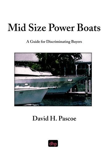 Mid Size Power Boats: A Guide for Discriminating Buyers by David H Pascoe (2003-01-31)