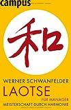 Laotse für Manager: Meisterschaft durch Gelassenheit - Werner Schwanfelder