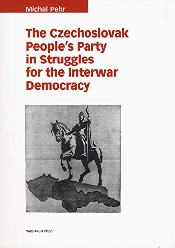 The czechoslovak people's party in struggles for the interwar democracy (Il calamo) por Michal Pehr