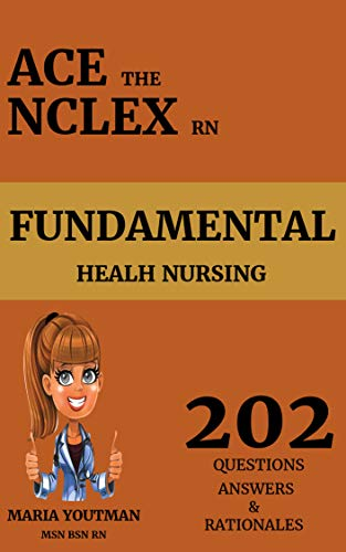 ACE THE NCLEX RN - FUNDAMENTAL HEALTH NURSING: 202 Nclex RN Practice  Questions with full Answers & Rationales to help you Pass The Nclex  (English