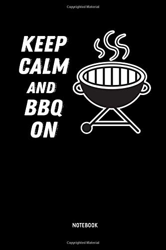 Keep Calm And BBQ On | Notebook: Lined BBQ Notebook / Journal. Great BBQ Accessories & Novelty Gift Idea for all BBQ Grill Lover.