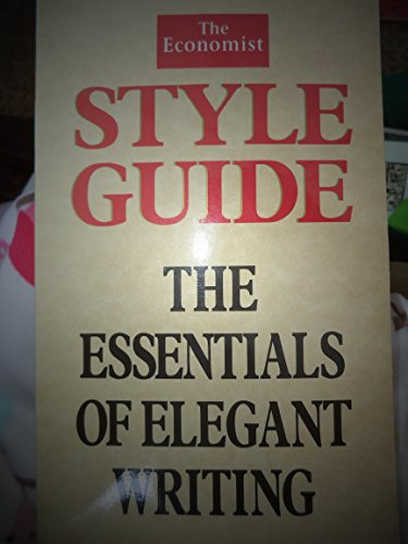 Economist Style Guide: The Essentials of Elegant Writing