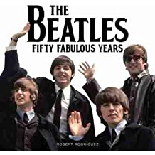 [(The Beatles: Fifty Fabulous Years)] [ By (author) Robert Rodriguez ] [October, 2013]