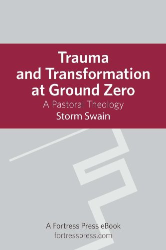 Trauma and Transformation at Ground Zero: A Pastoral Theology (English Edition) por Storm Swain