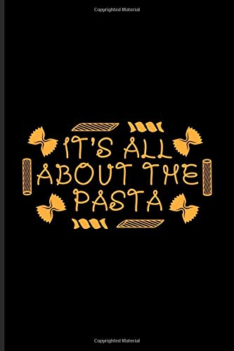 It's All About The Pasta: Fill In Your Own Recipe Book For Italy, Chef, Homemade & Pizza Pasta Seasoning Fans | 6x9 | 100 pages