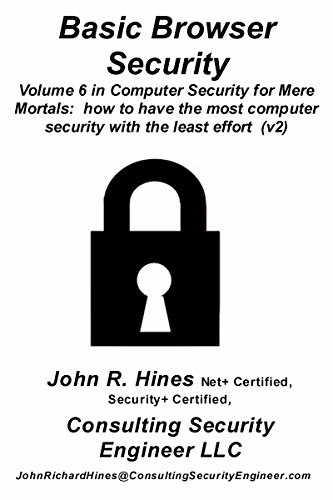 Basic Browser Security: Volume 6 in John R. Hines' Computer Security for Mere Mortals, a short document that show how to have the most browser security with the least effort (English Edition) por John R. Hines