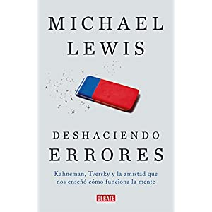Deshaciendo errores: Kahneman, Tversky y la amistad que nos enseñó cómo funci