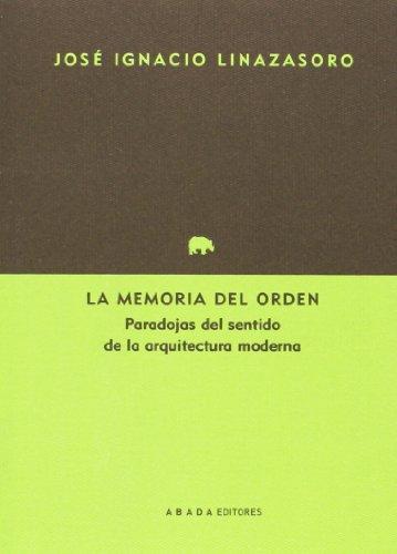 La Memoria Del Orden. Paradojas Del Sentido De La Arquitectura Moderna (Lecturas de arquitectura)