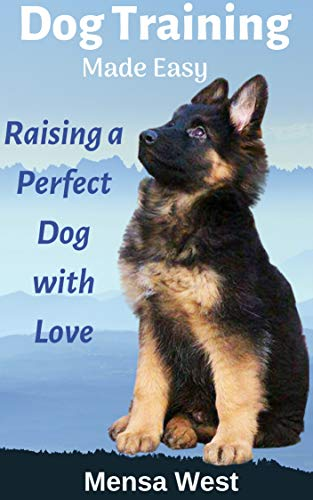 Dog Training Made Easy: Raising a Perfect Dog with Love (English Edition)