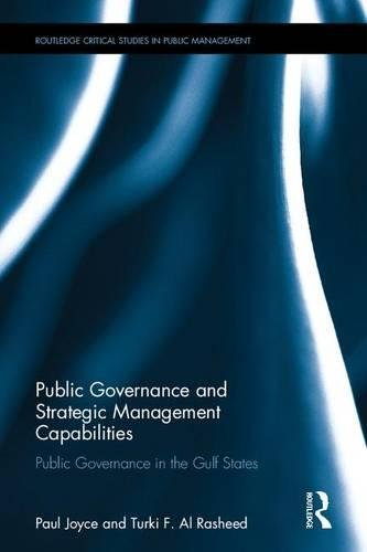 Public Governance and Strategic Management Capabilities: Public Governance in the Gulf States (Routledge Critical Studies in Public Management)