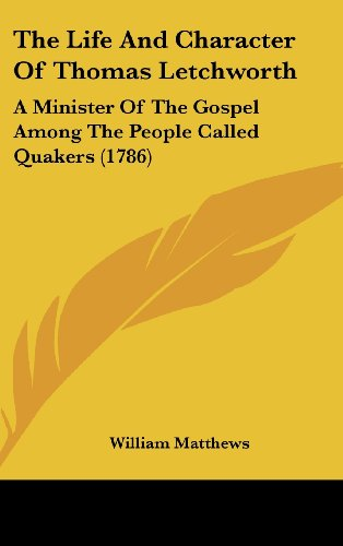 The Life and Character of Thomas Letchworth: A Minister of the Gospel Among the People Called Quakers (1786)
