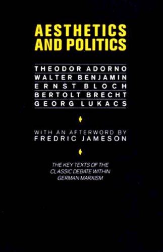 Aesthetics and Politics: Debates Between Bloch, Lukacs, Brecht, Benjamin, Adorno