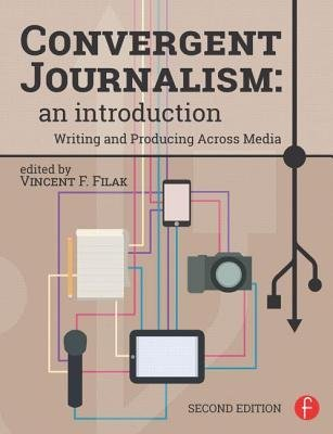 [ { Convergent Journalism: An Introduction: Writing and Producing Across Media (Revised) } ] BY ( Author ) Nov-2014 [ Paperback ]