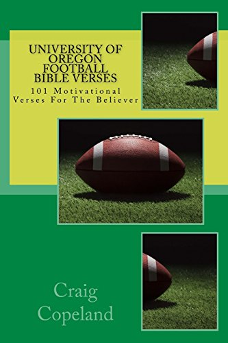 University of Oregon Football Bible Verses: 101 Motivational Verses For The Believer (The Believer Series)