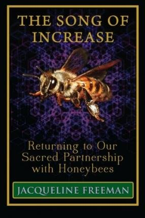 [(The Song of Increase: Returning to Our Sacred Partnership with Honeybees)] [Author: Jacqueline Freeman] published on (January, 2015)