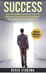 Success: Your Complete Guide On How To Become Successful And Achieve Everything You Ever Wanted! (Success, Self-Esteem, Motivational & Inspirational Book 1) (English Edition)