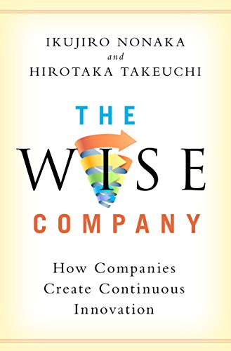 The Wise Company: How Companies Create Continuous Innovation (English Edition)