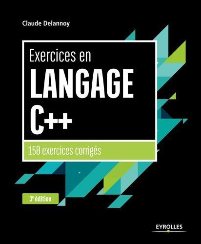Exercices en langage C++: 150 exercices corrigés
