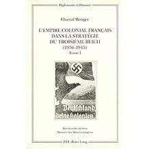 L'Empire colonial français dans la stratégie du Troisième Reich (1936-1945): Tome I: Corps de l'ouvrage / Tome II: Annexes – Sources et bibliographie – Index (Diplomatie et Histoire)