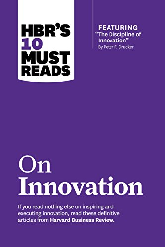 HBR's 10 Must Reads on Innovation (with featured article The Discipline of Innovation, by Peter F. Drucker) (Harvard Business Review Must Reads)