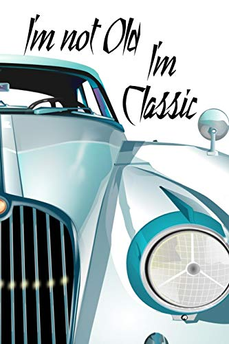 I'm Not Old I'm Classic: Special Classic Car Quote Notebook Workbook Diary Journal - blue like the sky (Black Boy Baby Doll)