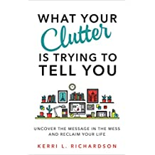 What Your Clutter Is Trying to Tell You (English Edition)