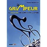Grimpeur. Gli scalatori che hanno fatto la storia (Italian Edition)