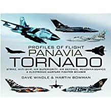 Panavia Tornado: Strike, Anti-ship, Air Superiority, Air Defence, Reconnaissance and Electronic Warfare Fighter-bomber (Profiles of Flight)