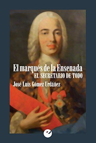 Descargar Libro El marqués de la Ensenada: El secretario de todo de José Luis Gómez Urdáñez