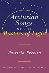Arcturian Songs of the Masters of Light: Arcturian Star Chronicles Volume Four: 4