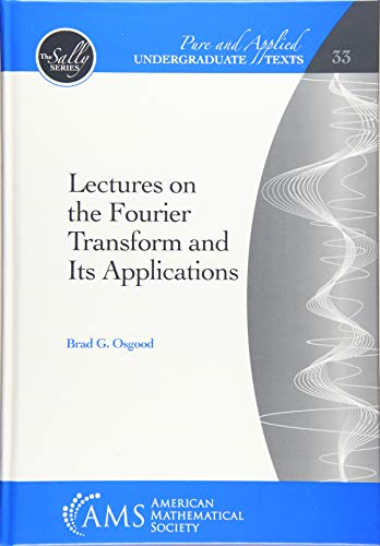 Lectures on the Fourier Transform and Its Applications (Pure and Applied Undergraduate Texts, Band 33)