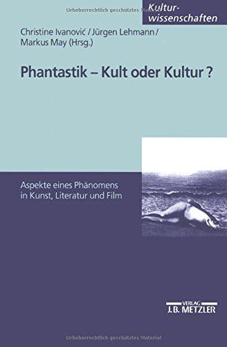 Phantastik - Kult oder Kultur?: Aspekte eines Phänomens in Kunst, Literatur und Film