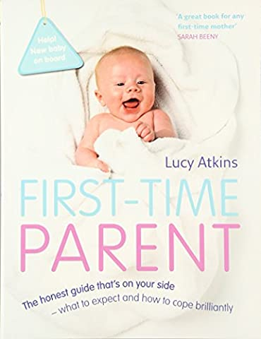First-Time Parent: The honest guide to coping brilliantly and staying sane in your baby's first